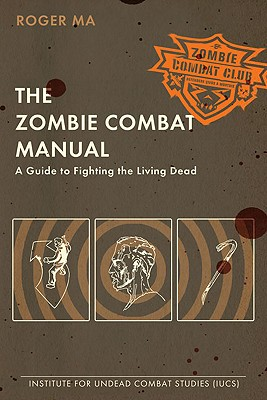 The Zombie Combat Manual By Ma, Roger/ Heller, Y. N. (ILT)