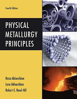 Physical Metallurgy Principles By Abbaschian, Reza/ Abbaschian, Lara